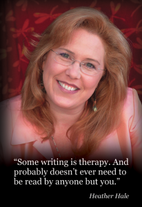 """A portrait of Heather Hale with the quote: """"Some writing is therapy. And probably doesn't ever need to be read by anyone but you."""""""