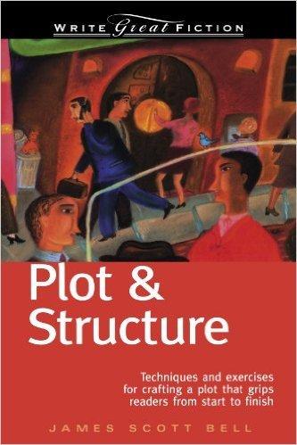 Plot & Structure by James Scott Bell