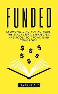 Funded: Crowdfunding for Authors by James Haight