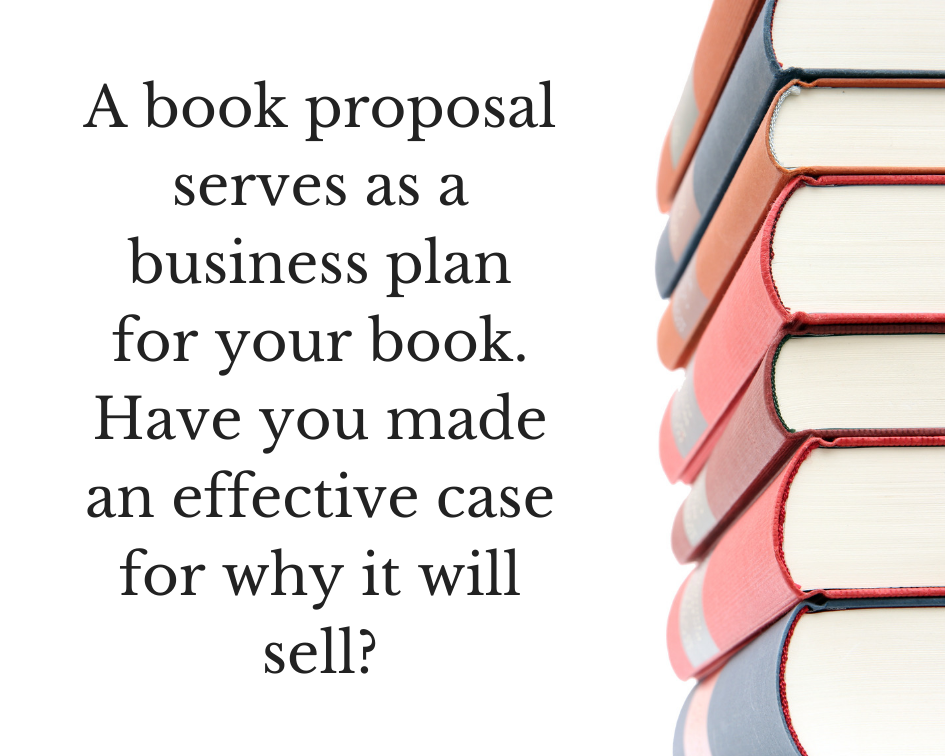 A book proposal serves as a business plan for your book that proves to an agent or editor why your book will be successful when published.