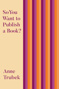 Cover of So You Want to Publish a Book? by Anne Trubek