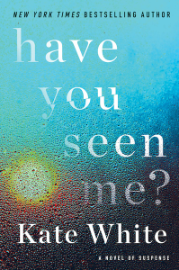 Cover of Have You Seen Me? by Kate White
