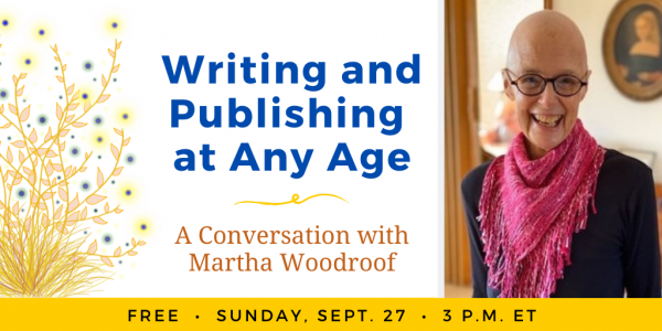 Writing and Publishing at Any Age: Conversation with Martha Woodroof