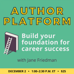 Author Platform: Build Your Foundation for Career Success with Jane Friedman