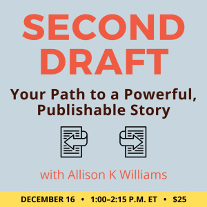 Second Draft: Your Path to a Powerful, Publishable Story with Allison K Williams