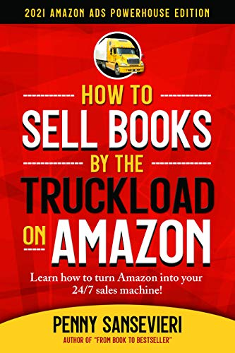 How to Sell Books by the Truckload on Amazon: 2021 Updated Edition by Penny Sansevieri