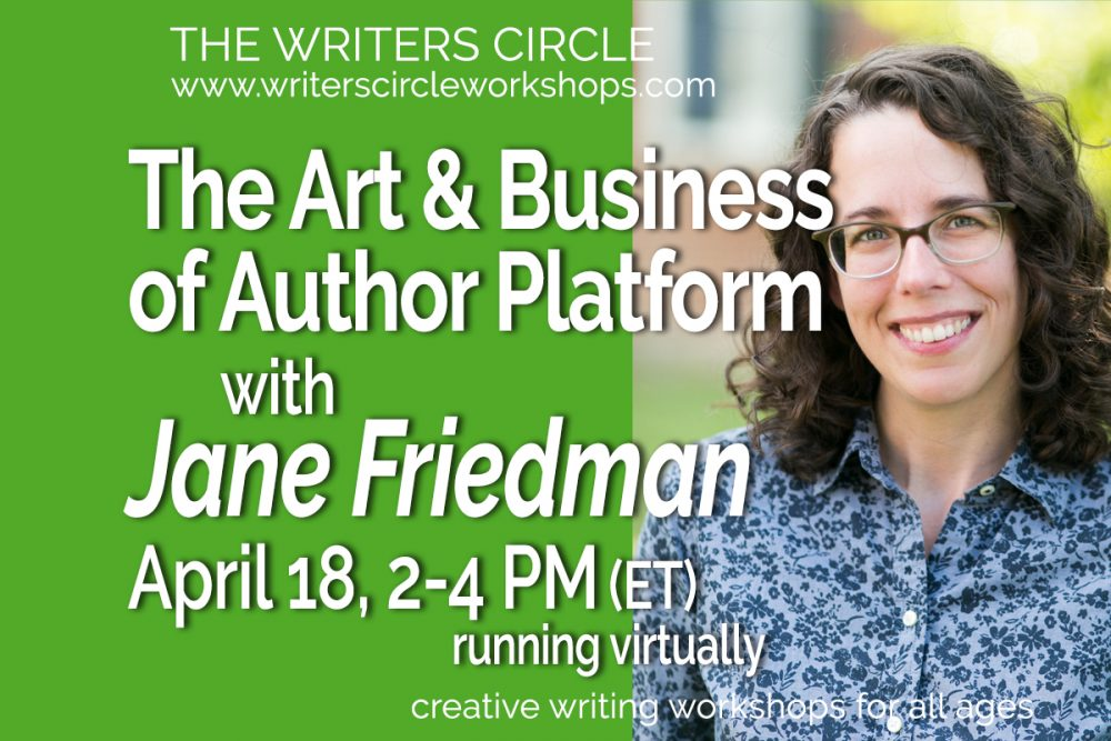 The Art & Business of Author Platform with Jane Friedman, hosted by The Writers Circle
