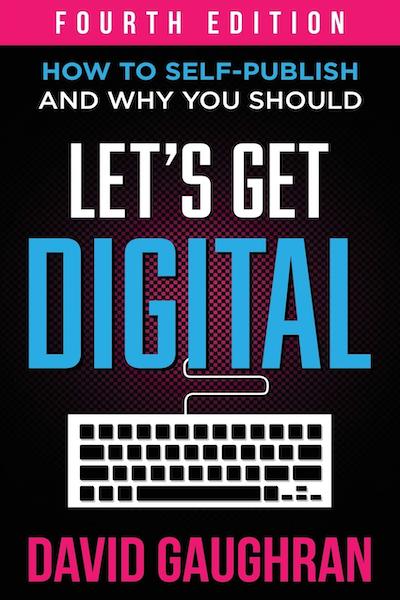 Let's Get Digital Fourth Edition by David Gaughran