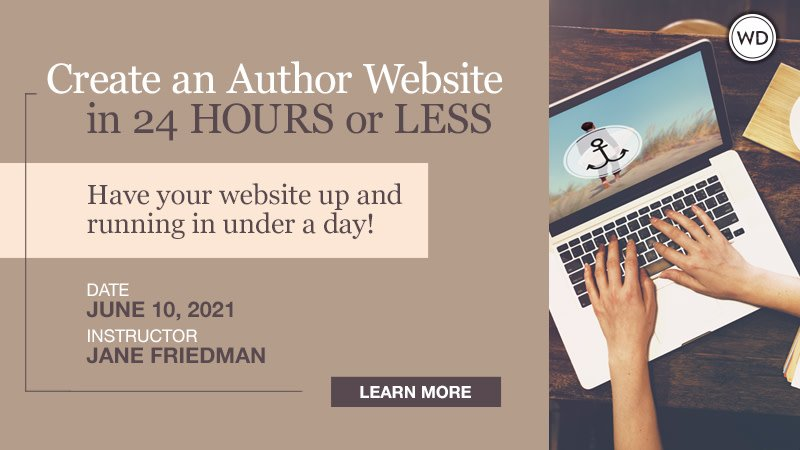 Create an Author Website in 24 Hours or Less with Jane Friedman. $99 workshop hosted by Writers Digest University. Thursday, June 10, 2021, 1 p.m. to 3 p.m. Eastern.