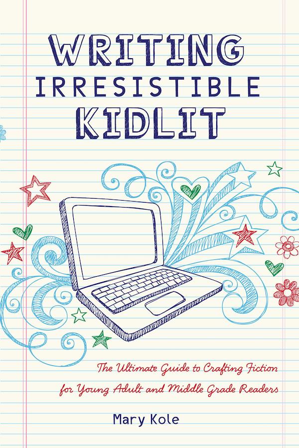 Writing Irresistible Kidlit by Mary Kole