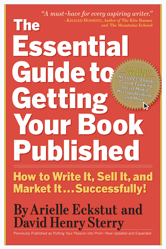 The Essential Guide to Getting Your Book Published: How to Write It, Sell It, and Market It…Successfully by Arielle Eckstut and David Henry Sterry
