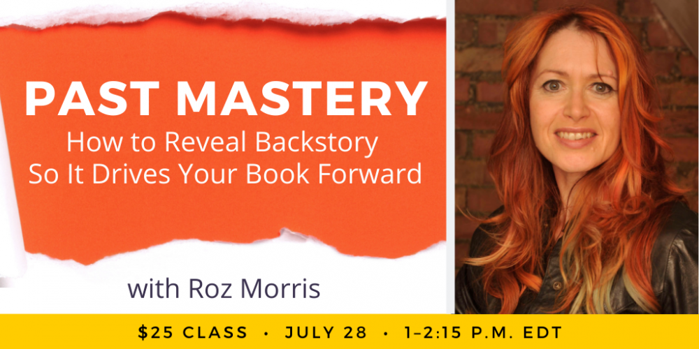 Past Mastery: How to reveal backstory so it drives your book forward, with Roz Morris