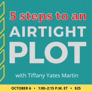 5 Steps to an Airtight Plot with Tiffany Yates Martin. $25 class. Wednesday, October 6, 2021. 1 p.m. to 2:15 p.m. Eastern.