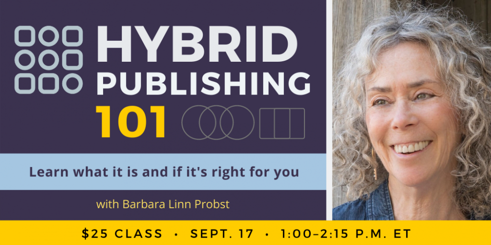 Hybrid Publishing 101 with Barbara Linn Probst. $25 class. Friday, September 17, 2021. 1 p.m. to 2:15 p.m. Eastern.