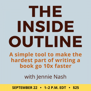 The Inside Outline with Jennie Nash. $25 class. Wednesday, September 22, 2021. 1 p.m. to 2:00 p.m. Eastern.